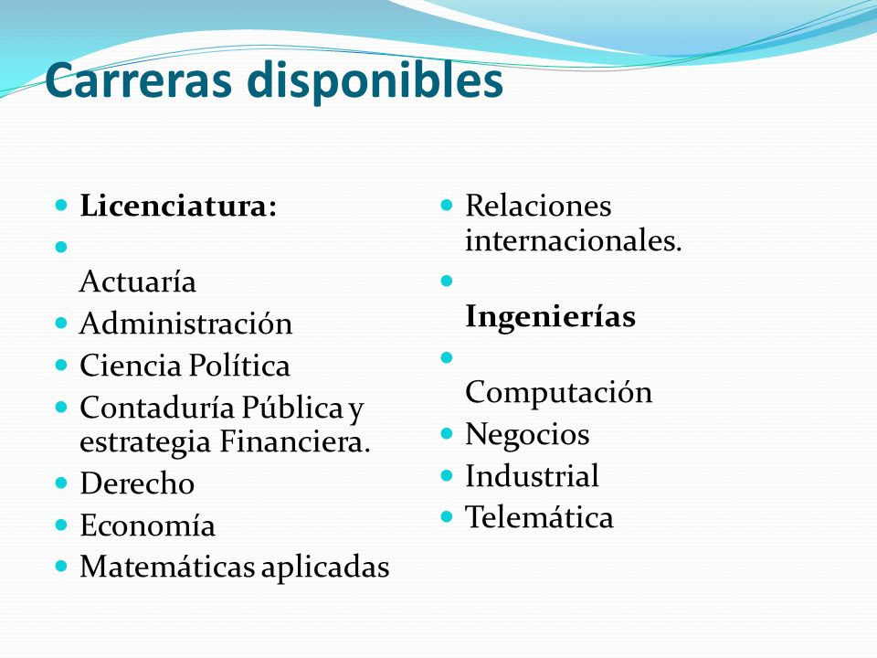 Carreras disponibles Licenciatura: Relaciones internacionales.