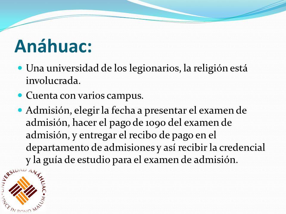 Anáhuac: Una universidad de los legionarios, la religión está involucrada. Cuenta con varios campus.