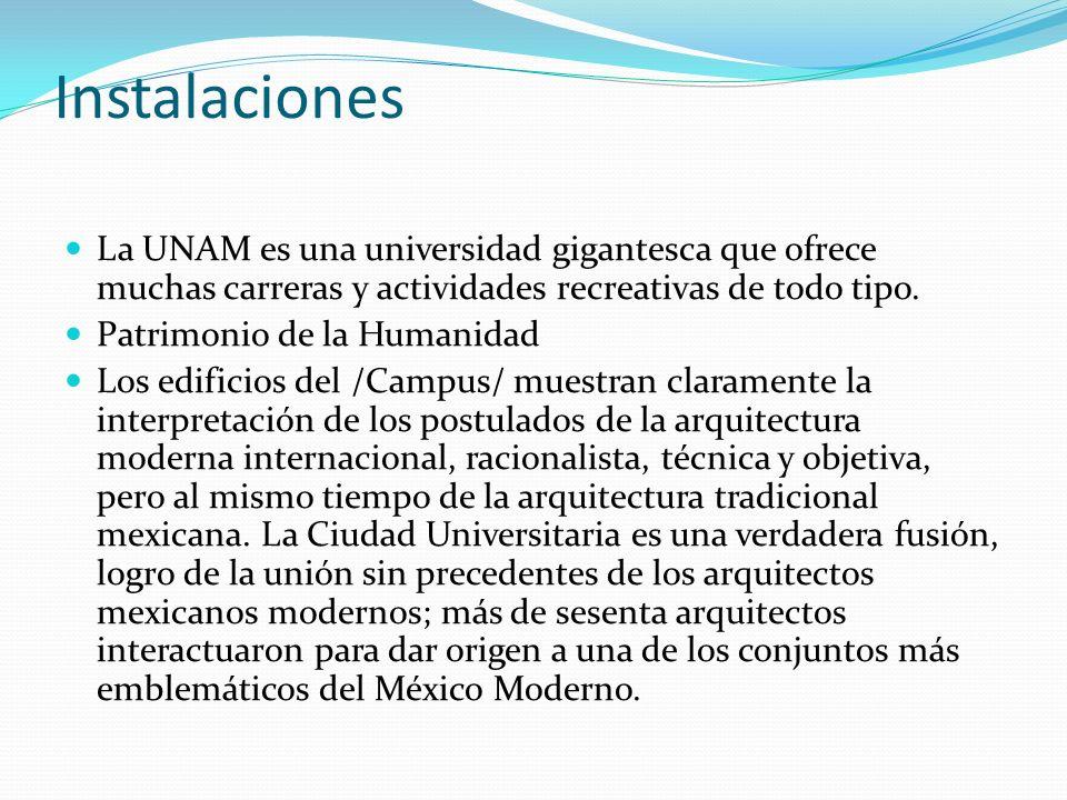 Instalaciones La UNAM es una universidad gigantesca que ofrece muchas carreras y actividades recreativas de todo tipo.
