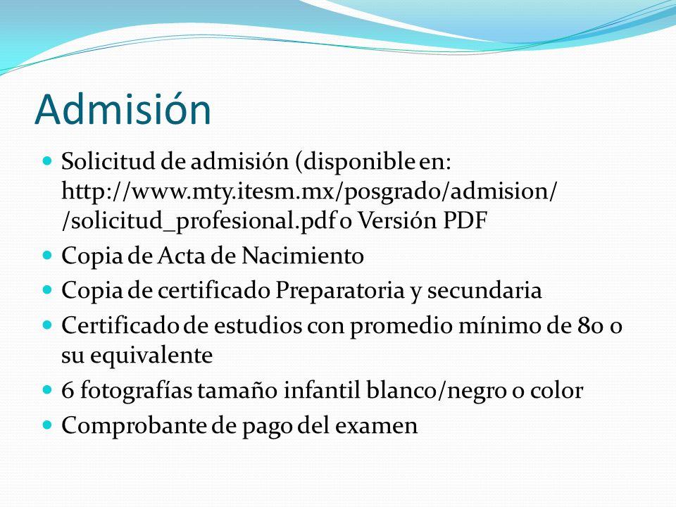 Admisión Solicitud de admisión (disponible en: http://www.mty.itesm.mx/posgrado/admision/ /solicitud_profesional.pdf o Versión PDF.