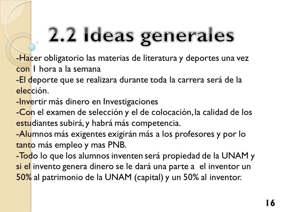 2.2 Ideas generales -Hacer obligatorio las materias de literatura y deportes una vez con 1 hora a la semana.