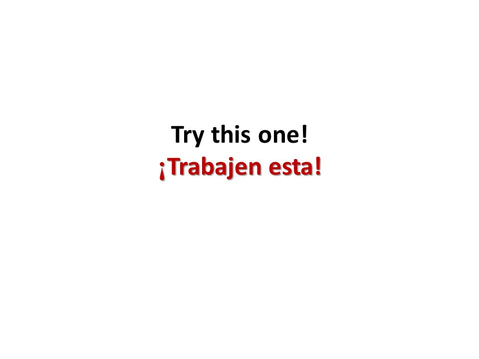 Try this one! ¡Trabajen esta!