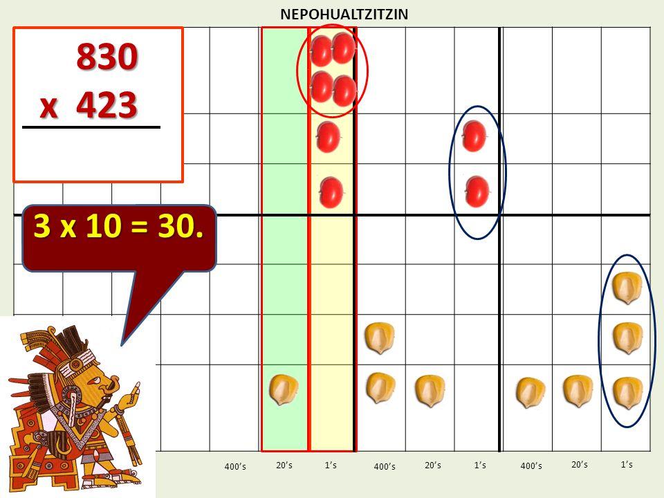 830 x 423 3 x 10 = 30. NEPOHUALTZITZIN 1's 1's 400's 400's 20's 400's