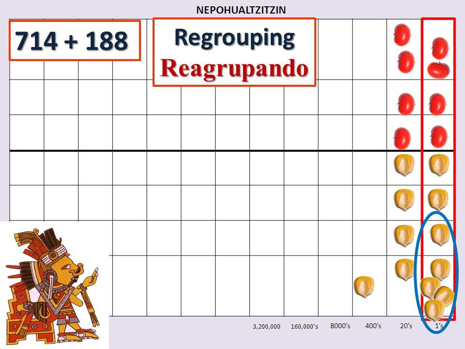 714 + 188 Regrouping Reagrupando NEPOHUALTZITZIN 8000's 400's 20's 1's