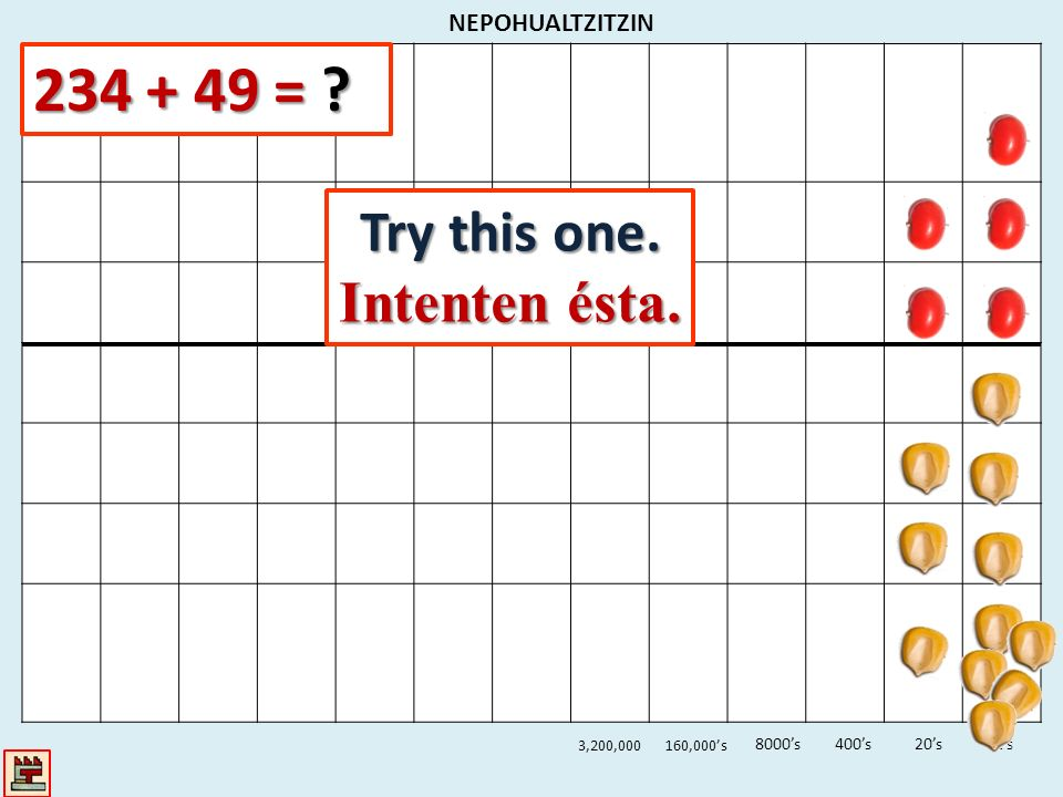234 + 49 = Try this one. Intenten ésta. NEPOHUALTZITZIN 8000's 400's