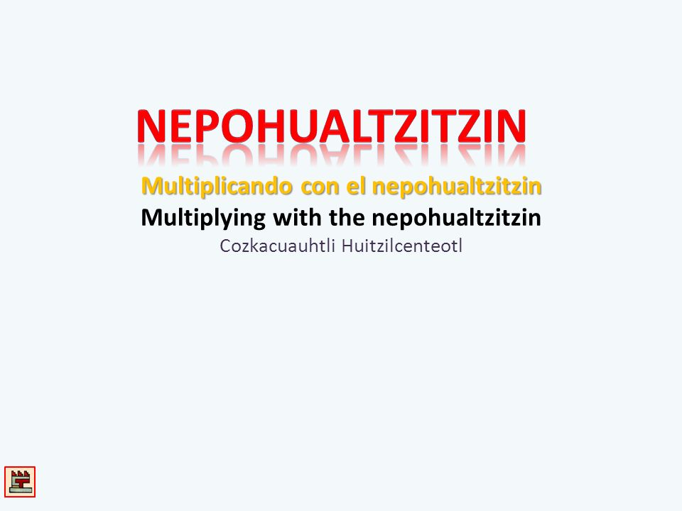 Multiplicando con el nepohualtzitzin Multiplying with the nepohualtzitzin Cozkacuauhtli Huitzilcenteotl