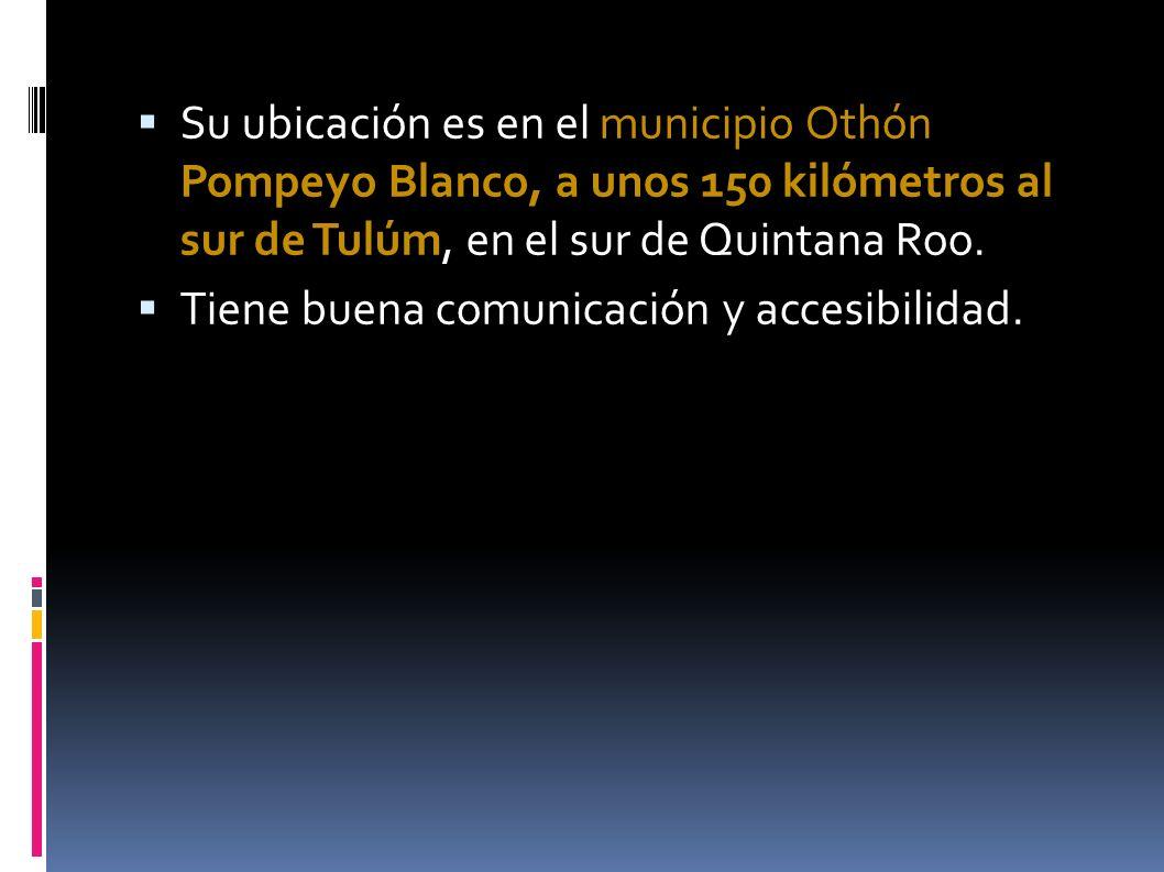 Su ubicación es en el municipio Othón Pompeyo Blanco, a unos 150 kilómetros al sur de Tulúm, en el sur de Quintana Roo.