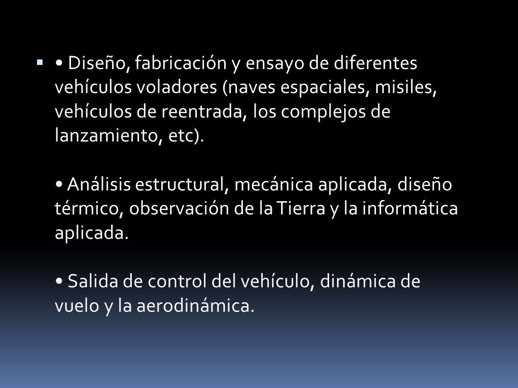 • Diseño, fabricación y ensayo de diferentes vehículos voladores (naves espaciales, misiles, vehículos de reentrada, los complejos de lanzamiento, etc).