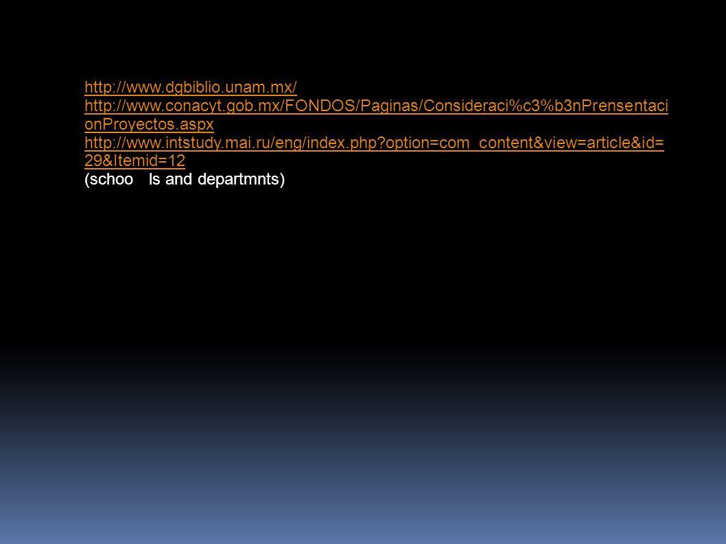 http://www.dgbiblio.unam.mx/ http://www.conacyt.gob.mx/FONDOS/Paginas/Consideraci%c3%b3nPrensentacionProyectos.aspx.