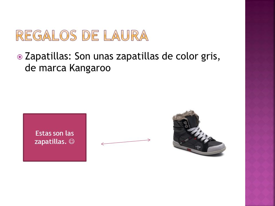 Estas son las zapatillas. 