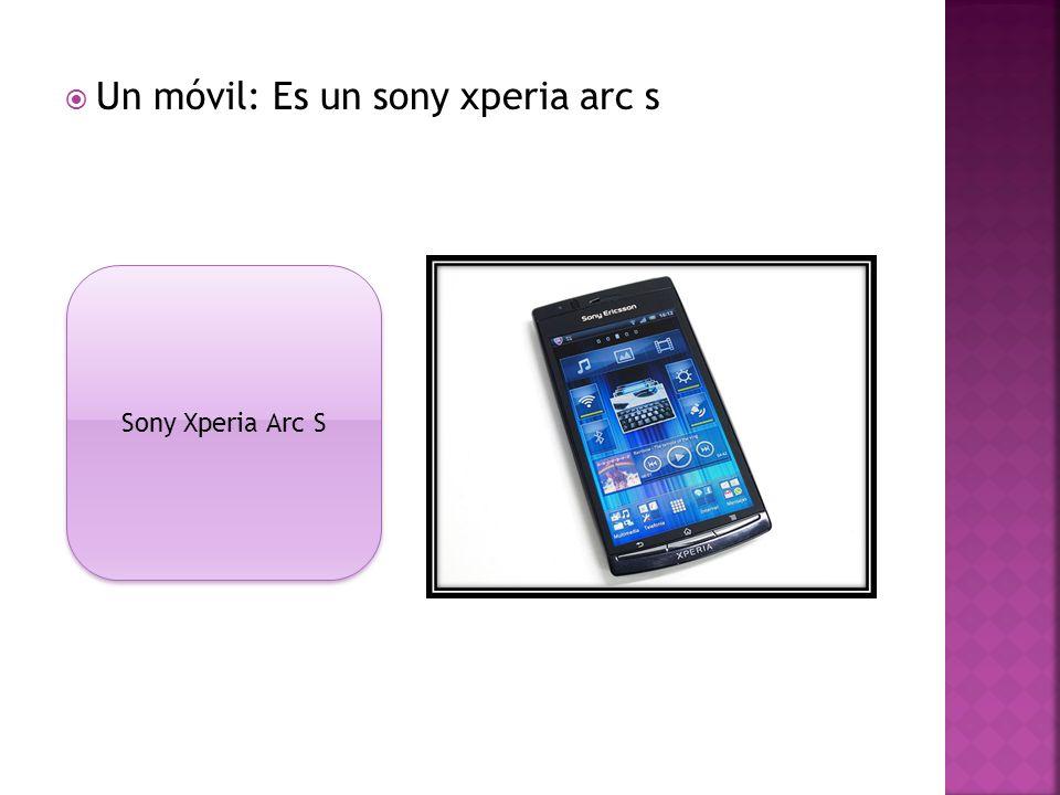 Un móvil: Es un sony xperia arc s