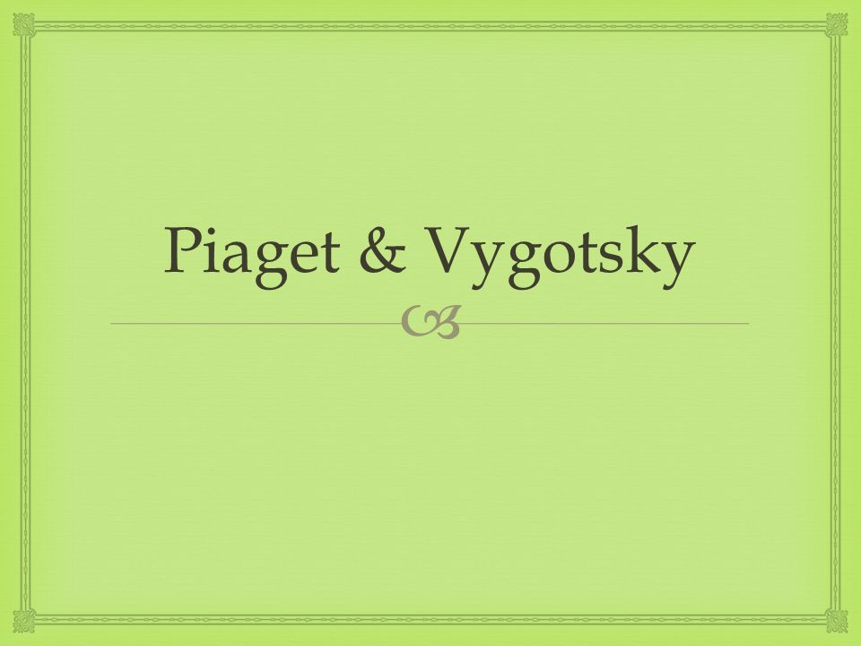 Piaget & Vygotsky