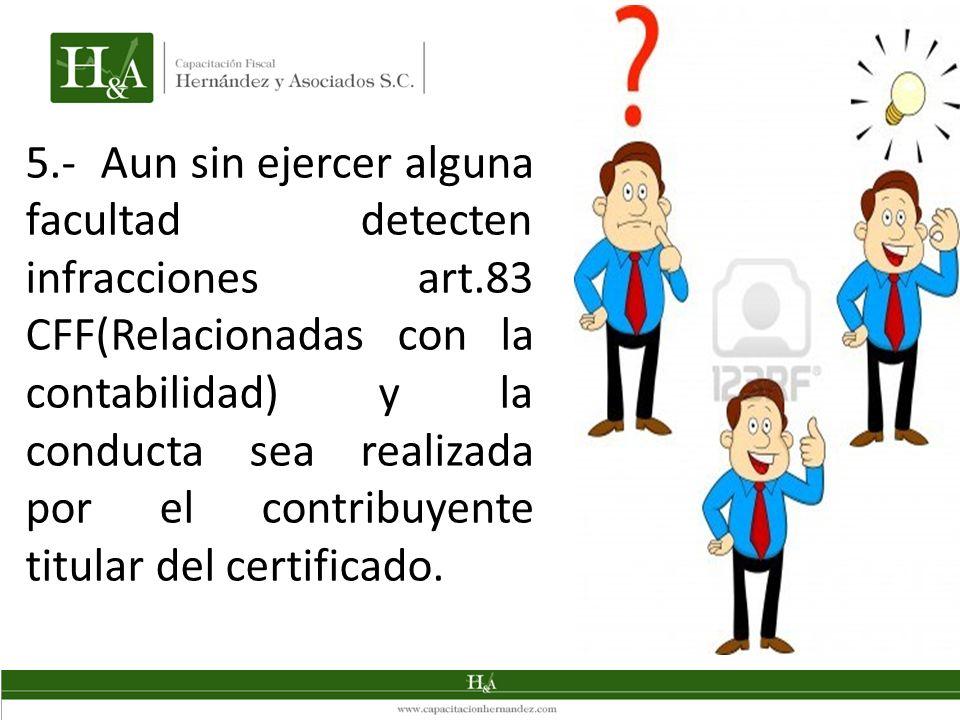 5. - Aun sin ejercer alguna facultad detecten infracciones art