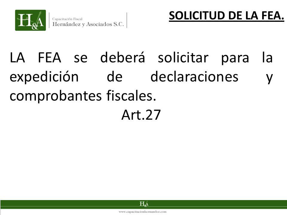 SOLICITUD DE LA FEA. LA FEA se deberá solicitar para la expedición de declaraciones y comprobantes fiscales.