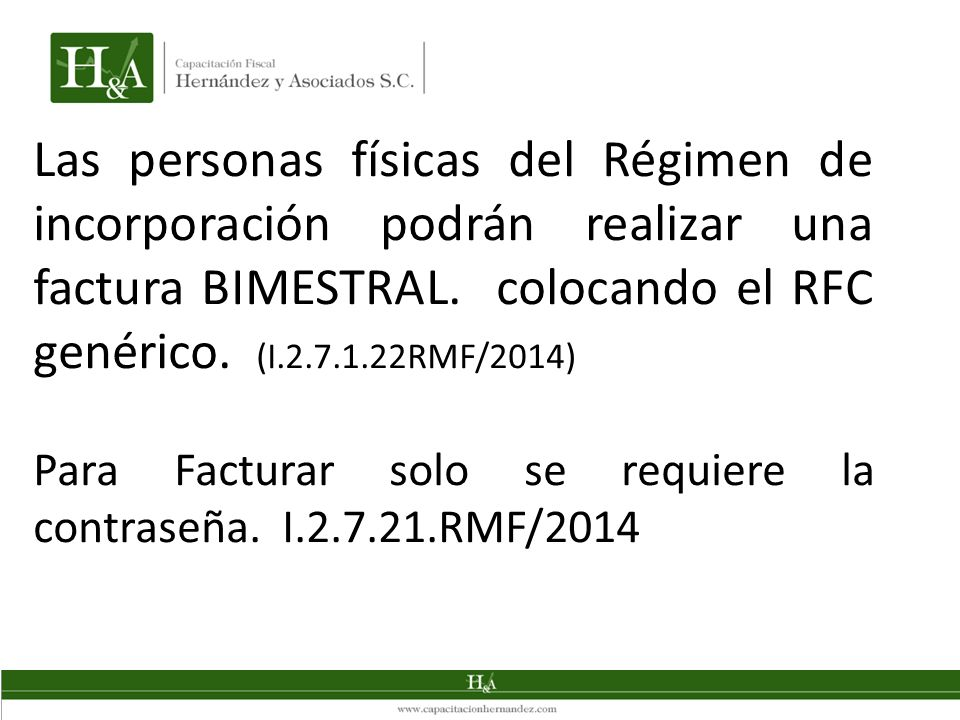 Las personas físicas del Régimen de incorporación podrán realizar una factura BIMESTRAL. colocando el RFC genérico. (I.2.7.1.22RMF/2014)