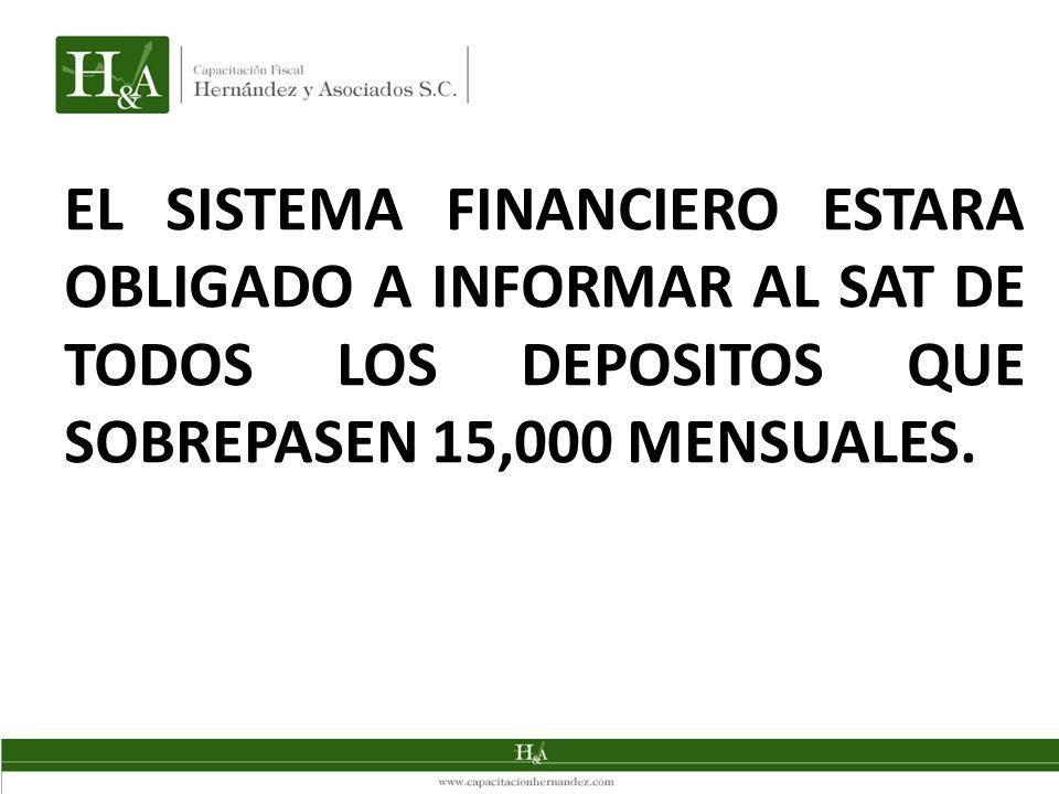 EL SISTEMA FINANCIERO ESTARA OBLIGADO A INFORMAR AL SAT DE TODOS LOS DEPOSITOS QUE SOBREPASEN 15,000 MENSUALES.