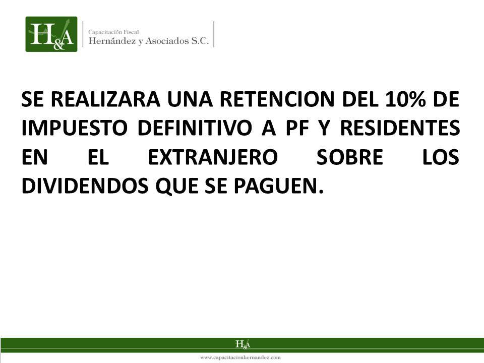 SE REALIZARA UNA RETENCION DEL 10% DE IMPUESTO DEFINITIVO A PF Y RESIDENTES EN EL EXTRANJERO SOBRE LOS DIVIDENDOS QUE SE PAGUEN.