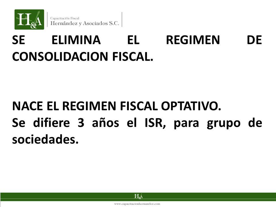 SE ELIMINA EL REGIMEN DE CONSOLIDACION FISCAL.