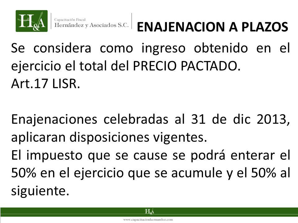 ENAJENACION A PLAZOS Se considera como ingreso obtenido en el ejercicio el total del PRECIO PACTADO.