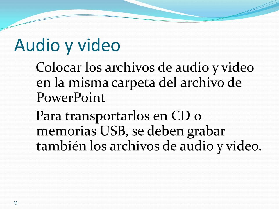 Audio y video Colocar los archivos de audio y video en la misma carpeta del archivo de PowerPoint.