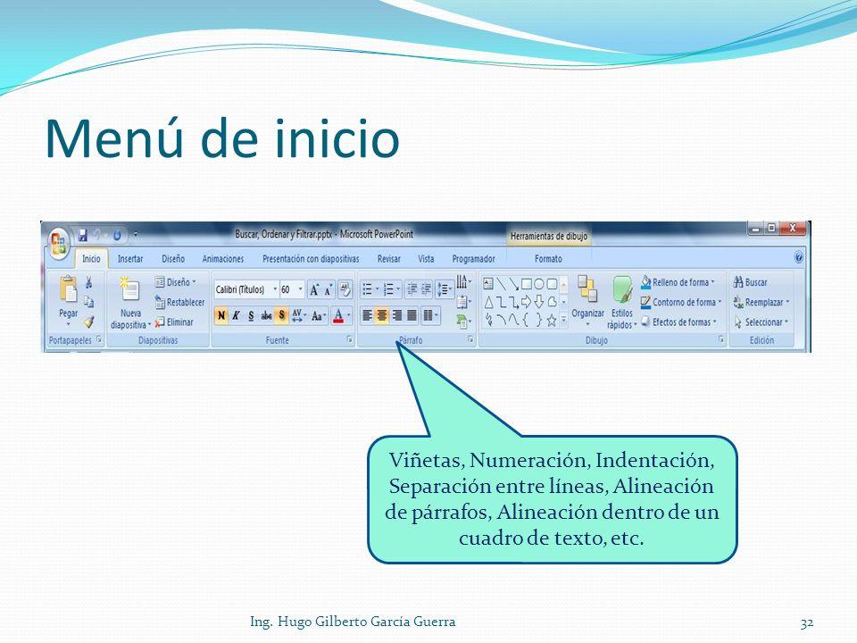 Menú de inicio Viñetas, Numeración, Indentación, Separación entre líneas, Alineación de párrafos, Alineación dentro de un cuadro de texto, etc.