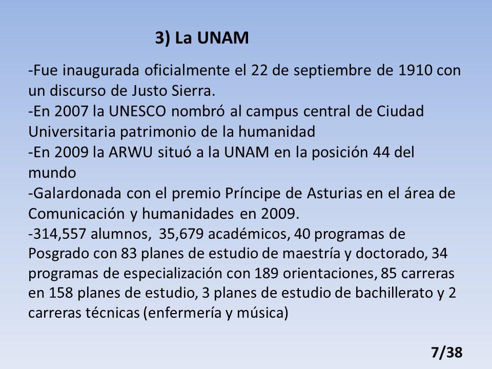 3) La UNAM -Fue inaugurada oficialmente el 22 de septiembre de 1910 con un discurso de Justo Sierra.