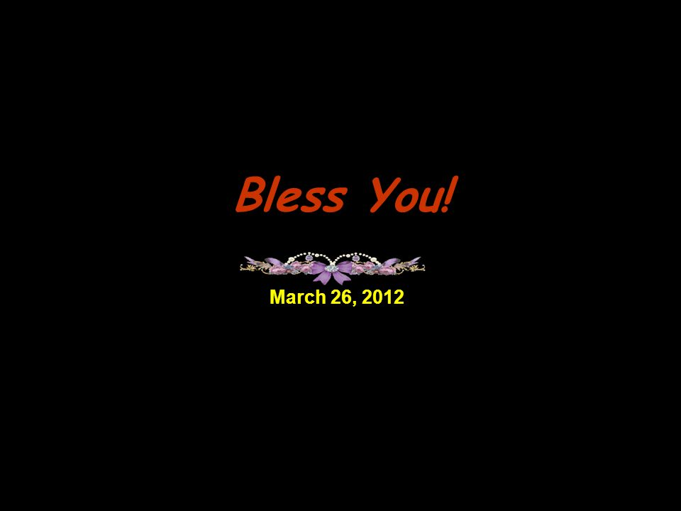 Bless You! March 26, 2012