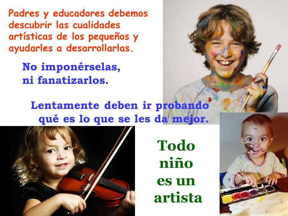 Todo niño es un artista No imponérselas, ni fanatizarlos.