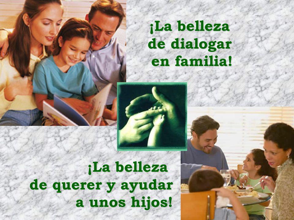¡La belleza de dialogar en familia! ¡La belleza de querer y ayudar a unos hijos!