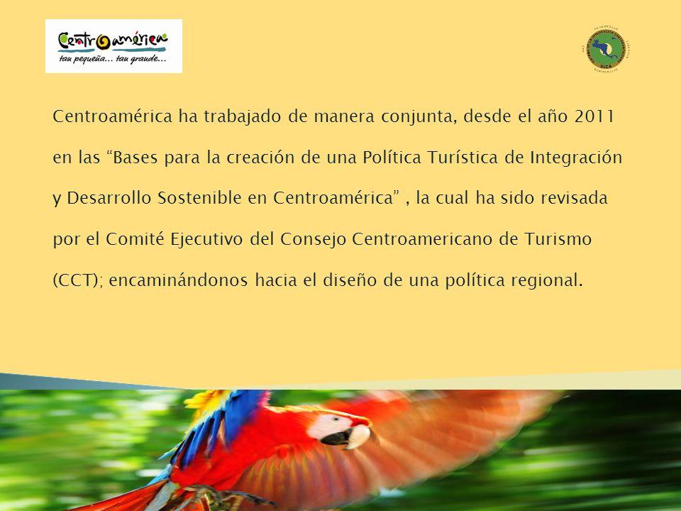 Centroamérica ha trabajado de manera conjunta, desde el año 2011 en las Bases para la creación de una Política Turística de Integración y Desarrollo Sostenible en Centroamérica , la cual ha sido revisada por el Comité Ejecutivo del Consejo Centroamericano de Turismo (CCT); encaminándonos hacia el diseño de una política regional.