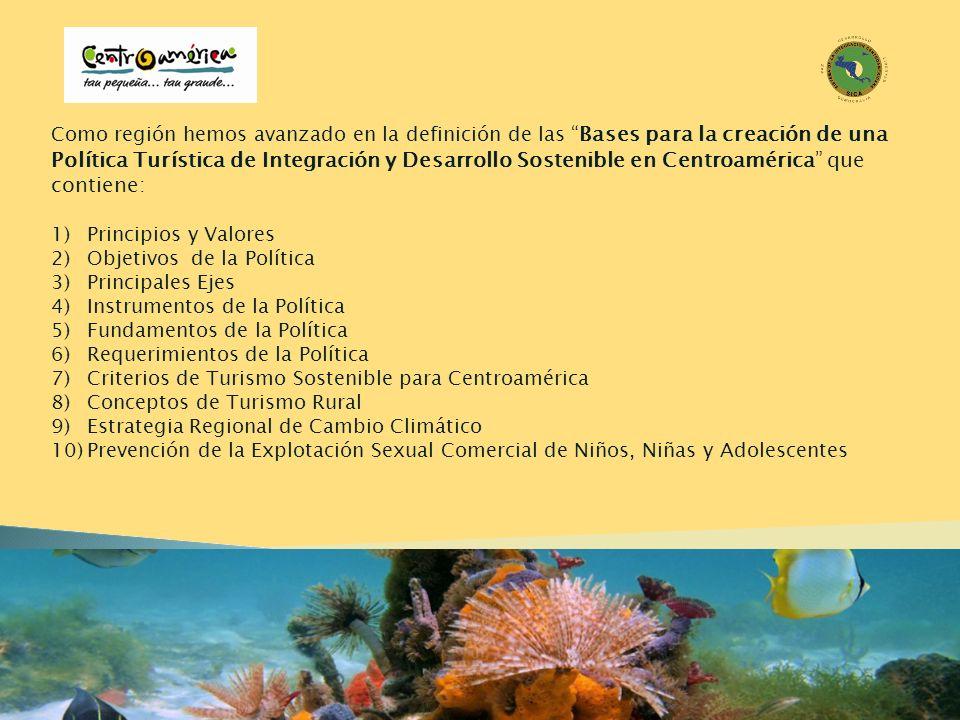 Como región hemos avanzado en la definición de las Bases para la creación de una Política Turística de Integración y Desarrollo Sostenible en Centroamérica que contiene: