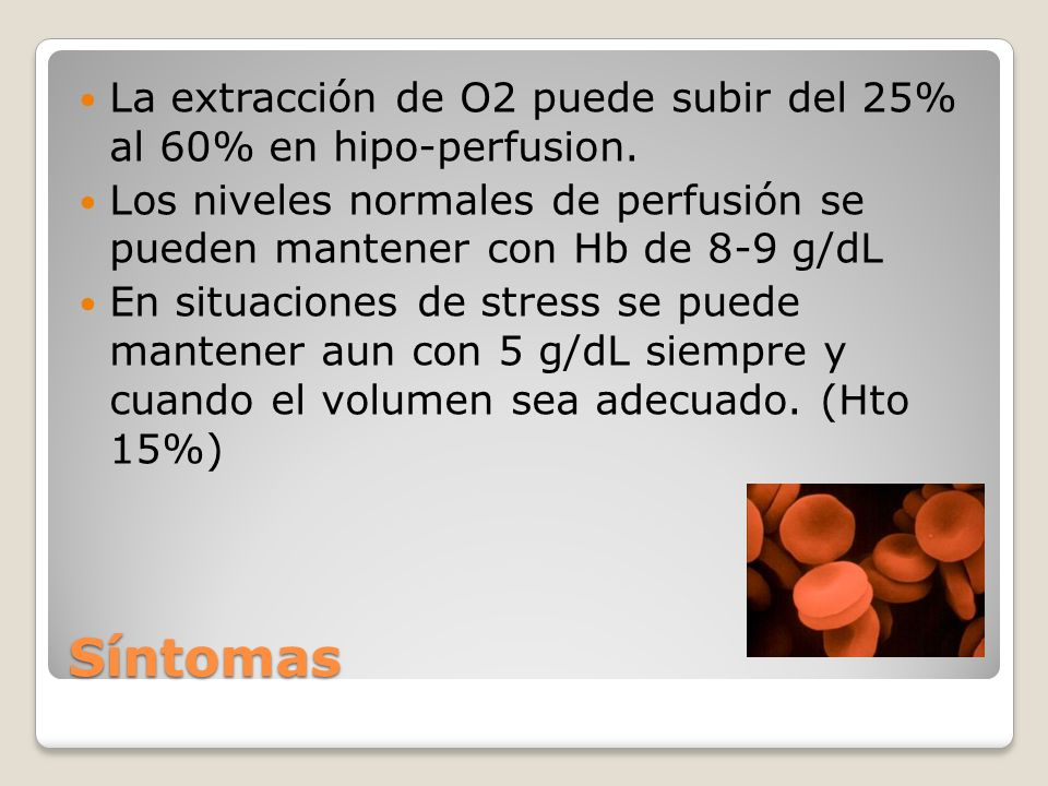 La extracción de O2 puede subir del 25% al 60% en hipo-perfusion.