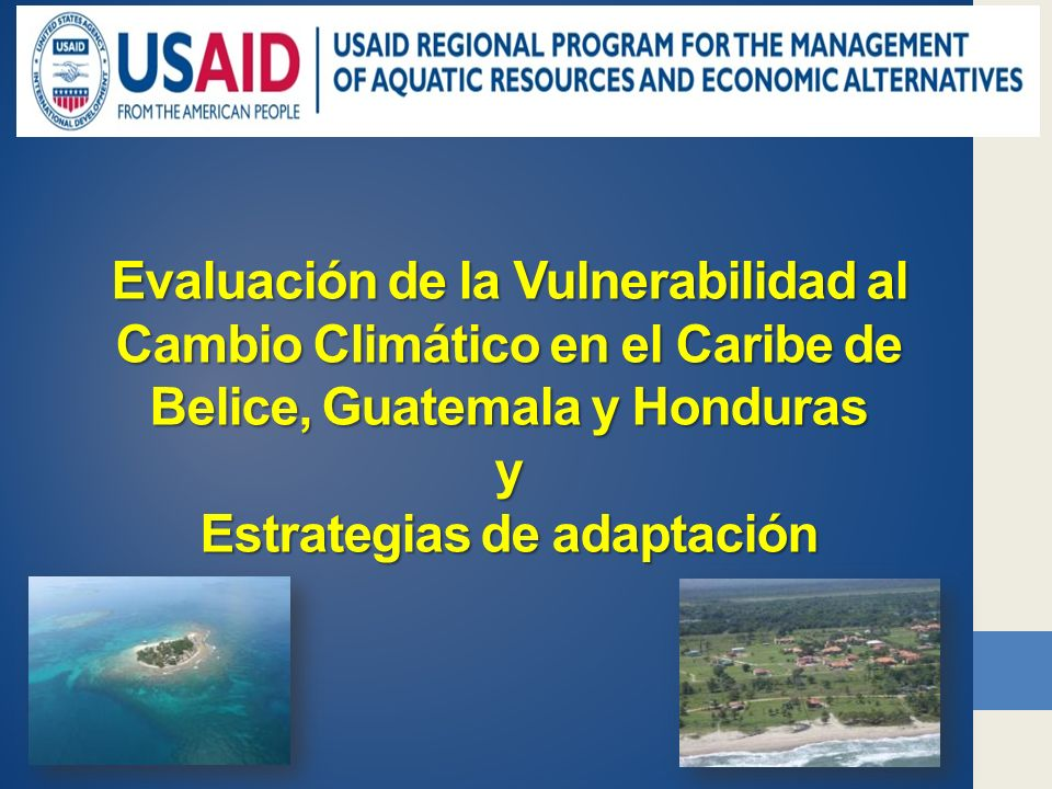 Evaluación de la Vulnerabilidad al Cambio Climático en el Caribe de Belice, Guatemala y Honduras y Estrategias de adaptación