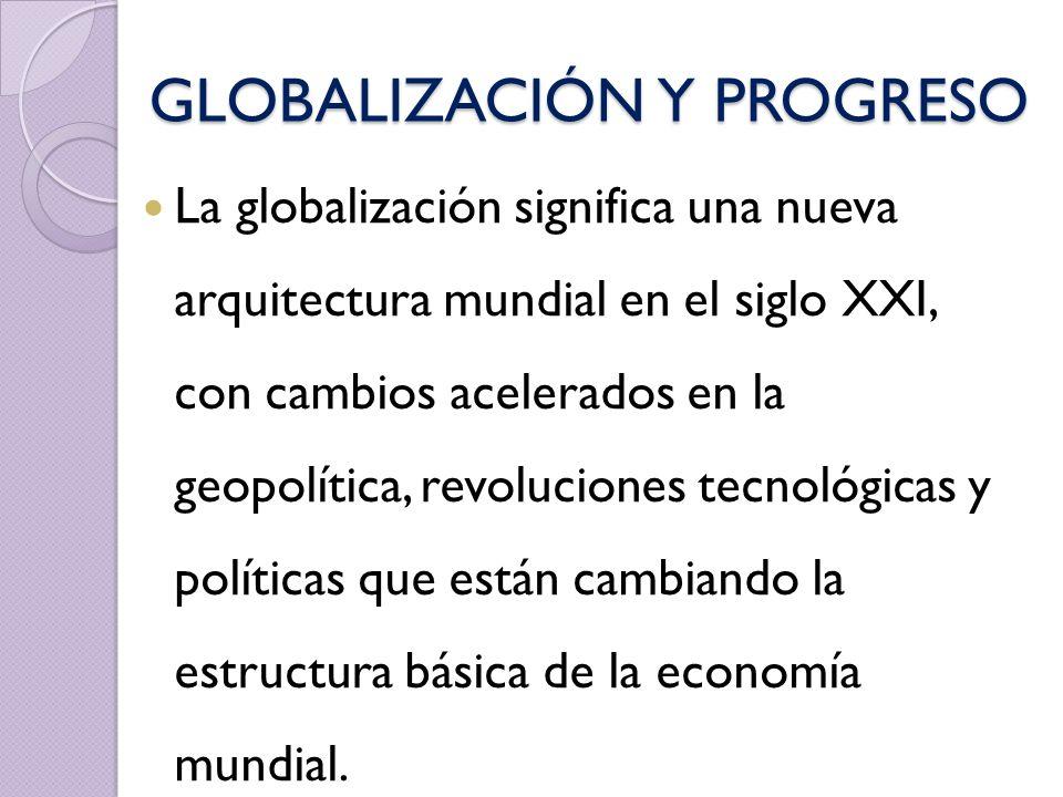 GLOBALIZACIÓN Y PROGRESO