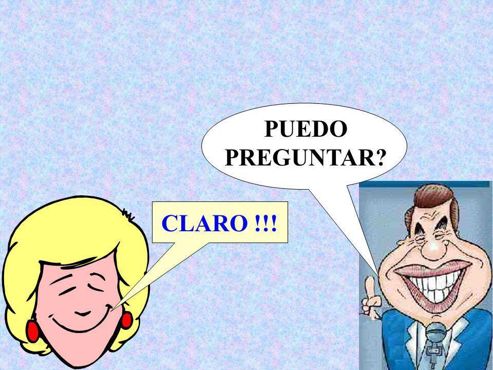 PUEDO PREGUNTAR CLARO !!!