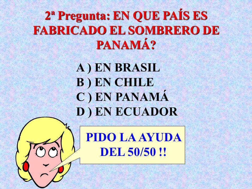 2ª Pregunta: EN QUE PAÍS ES FABRICADO EL SOMBRERO DE PANAMÁ