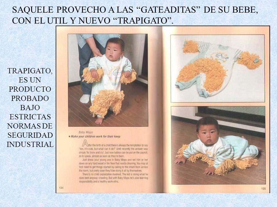 SAQUELE PROVECHO A LAS GATEADITAS DE SU BEBE, CON EL UTIL Y NUEVO TRAPIGATO .