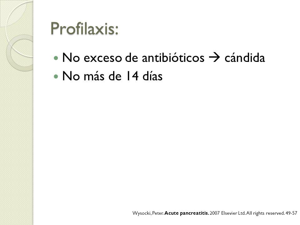 Profilaxis: No exceso de antibióticos  cándida No más de 14 días