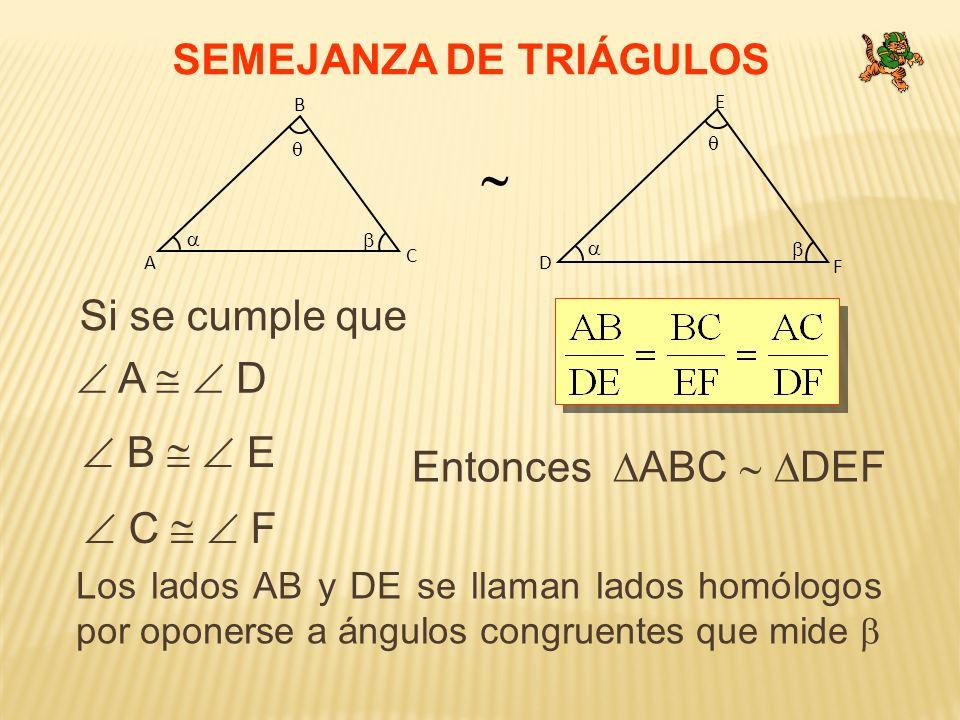  SEMEJANZA DE TRIÁGULOS Si se cumple que  A   D  B   E
