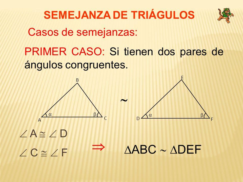   ABC  DEF SEMEJANZA DE TRIÁGULOS Casos de semejanzas:
