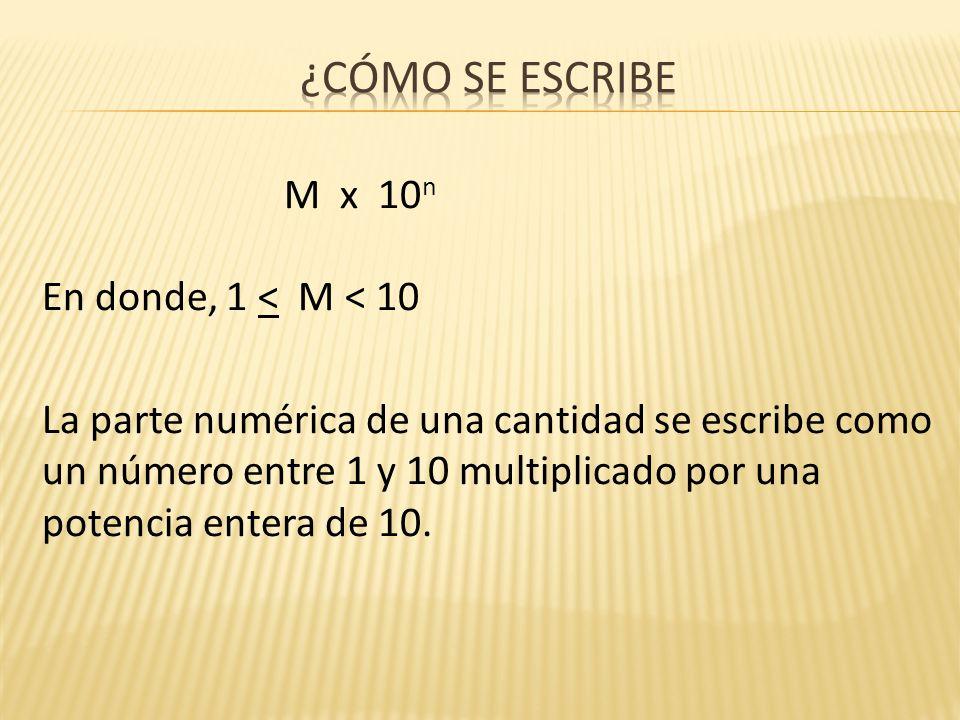 ¿cómo se escribe M x 10n En donde, 1 < M < 10