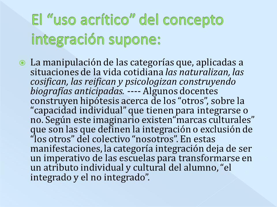 El uso acrítico del concepto integración supone: