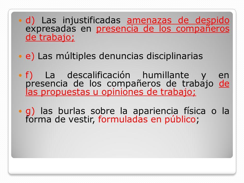 d) Las injustificadas amenazas de despido expresadas en presencia de los compañeros de trabajo;