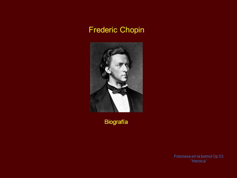 Frederic Chopin Biografía Polonesa en la bemol Op.53 Heroica