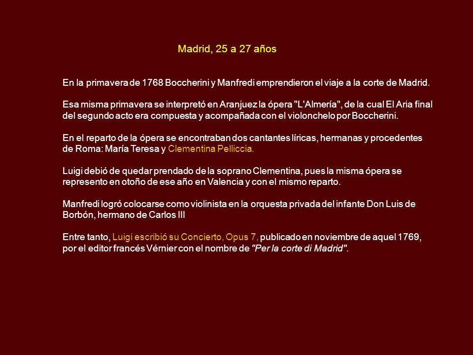 Madrid, 25 a 27 años En la primavera de 1768 Boccherini y Manfredi emprendieron el viaje a la corte de Madrid.