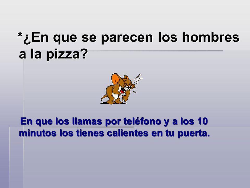 *¿En que se parecen los hombres a la pizza