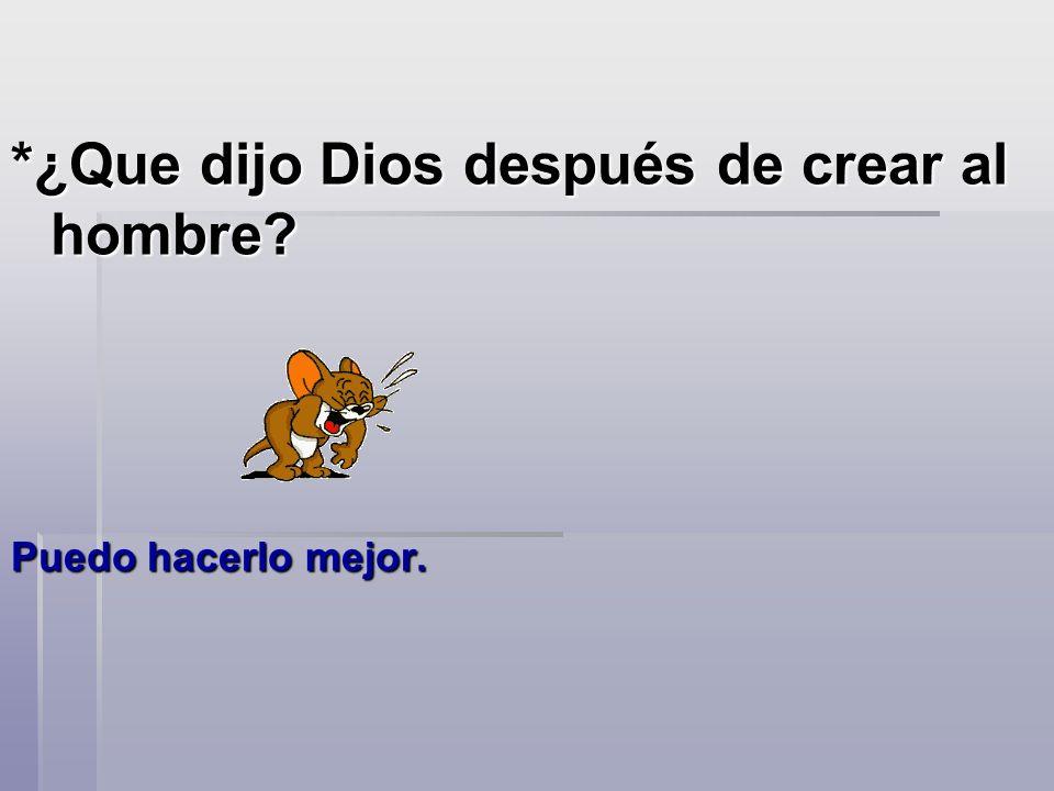 *¿Que dijo Dios después de crear al hombre