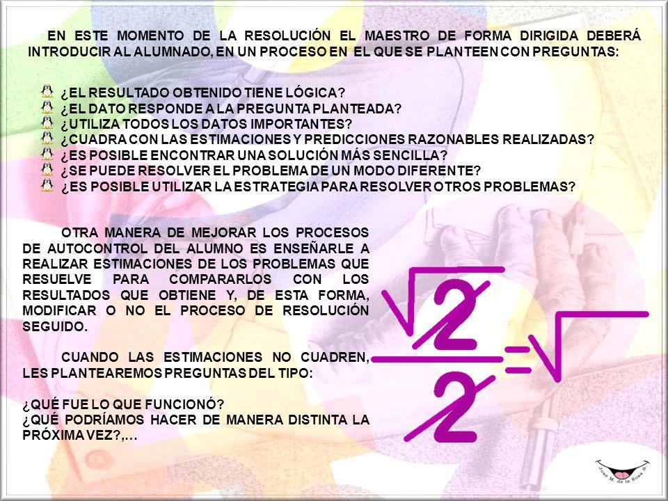 EN ESTE MOMENTO DE LA RESOLUCIÓN EL MAESTRO DE FORMA DIRIGIDA DEBERÁ INTRODUCIR AL ALUMNADO, EN UN PROCESO EN EL QUE SE PLANTEEN CON PREGUNTAS: