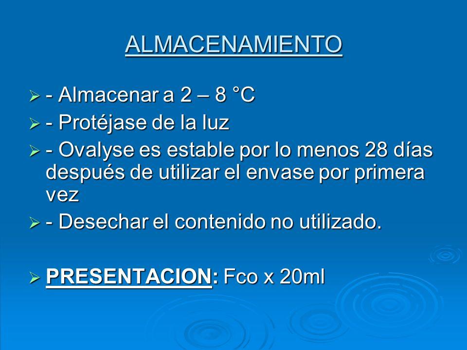 ALMACENAMIENTO - Almacenar a 2 – 8 °C - Protéjase de la luz