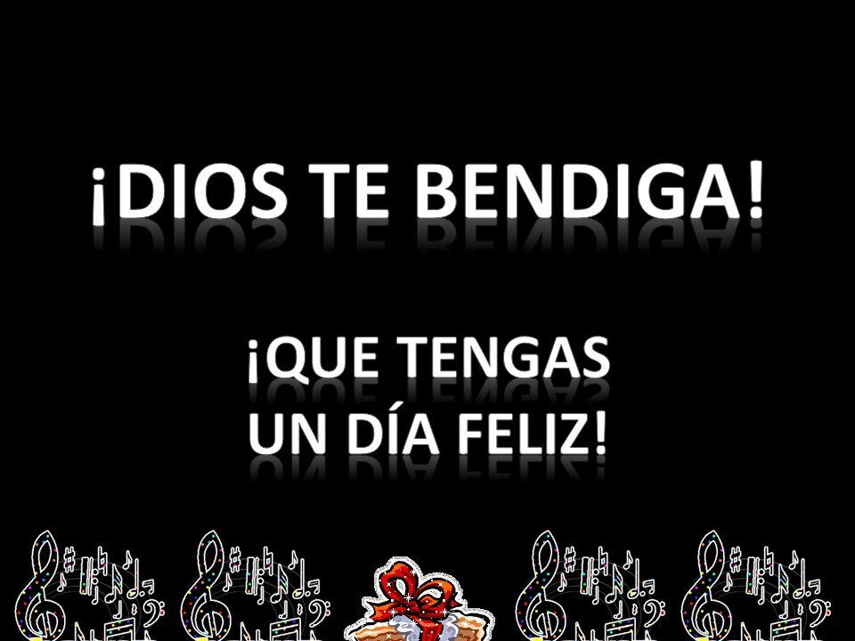 ¡Dios te bendiga! ¡que tengas un día feliz!